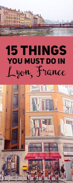 15 Things You Must Do in Lyon, France