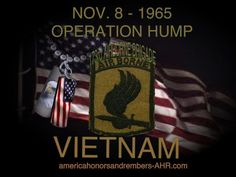 On the 8th of November 1965, the 173rd airborne troops of the U.S Army landed in Vietnam and took part in what is known as Operation Hump. Due to lack of intelligence they were dropped smack into enemy territory and were ambushed by 1200 N.V.A Troops.   Both sides suffered heavy losses with 48 paratroopers killed.  Read more at http://americahonorsandremembers-ahr3.bravesites.com/holidays#cJIdYG7TckmTzrr5.99