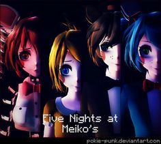 Five Nights at Meiko's by Pokie-Punk on DeviantArt