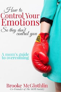 How to Control Your Emotions, So They Don't Control You: A Mom's Guide to Overcoming by Brooke McGlothlin, http://www.amazon.com/dp/B00GLYNBB4/ref=cm_sw_r_pi_dp_3lBAtb0DEWZXE