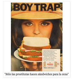 Sólo las prostitutas hacen sandwiches para la cena.