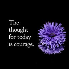DAY 1 Jan. 30: The thought for today is COURAGE