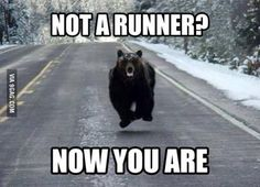 Not a runner? Now you are! Yikes!! Maybe if I imagined this it would help... probably not, it would be easier to just let the bear eat me...