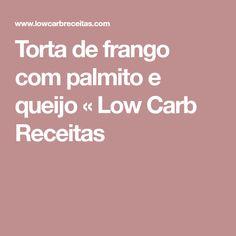 Torta de frango com palmito e queijo « Low Carb Receitas