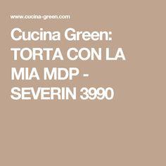Cucina Green: TORTA CON LA MIA MDP - SEVERIN 3990