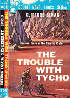 scificovers:  Ace Double D-517:The Trouble with Tycho by Clifford Simak 1961. Cover art attributed to John Schoenherr.