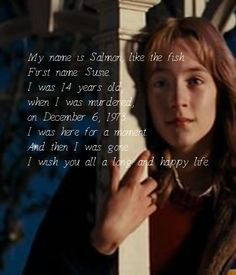 Susie Salmon(Saoirse Ronan) The Lovely Bones. The belioved 14 yr murdered child… The Lovely Bones Quotes, The Lovely Bones Movie, To The Bone Movie, New Quotes, Movie Quotes, Happy Quotes, Beau Film, Susie Salmon, Bone Books
