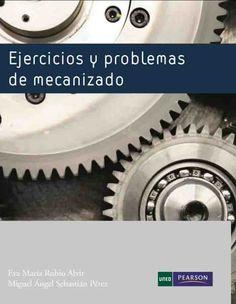 EJERCICIOS Y PROBLEMAS DE MECANIZADO Autores: Eva María Rubio y Miguel Ángel Sebastián   Editorial: Pearson  Edición: 1 ISBN: 9788483227657 ISBN ebook: 9788483227978 Páginas: 112 Área: Arquitectura e Ingeniería Sección: Máquinas, Mecanismos y Automática