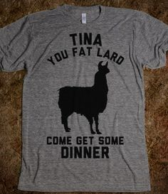 Tina You Fat Lard Come Get Some Dinner! Hahaha Savana I know what I want for Christmas!