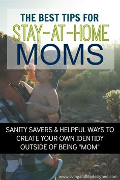 Being a Stay at Home Mom is rewarding, but it's also exhausting and hard. The best sanity saver tips for Stay at Home Moms to create a routine, stay organized, be prepared, make time for your marriage and yourself too!
