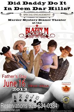 Blazin' M Ranch announces return of Murder Mystery Dinner Theatre production, Did Daddy Do It In Dem Dar Hills? on Father's Day, June 16th, from 5:00PM to 8:00PM.   This event is family-friendly fun for all, featuring an all-star lineup of local performers, a special wine tasting from Arizona Stronghold, and chance to win prizes from local merchants and attractions, grand prize by Arizona Helicopter Adventures.  Reservations online at www.BlazinM.com and via phone at (928) 634-0334 #arizona