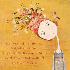 She always had that about her, that look of otherness, of eyes that see things much too far and of thoughts that wander off the edge if the page... #makeartthatsells #florals #quote #yellow #mustard #flowers #cute #matsbootcamp #bird #girl