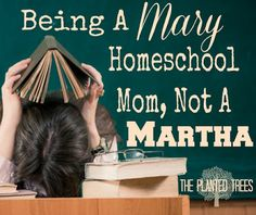 Being a Mary Homeschool Mom, Not a Martha