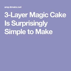 3-Layer Magic Cake Is Surprisingly Simple to Make