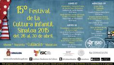 Programación del 15° Festival de la Cultura Infantil Sinaloa 2015. Del 26 al 30 de abril. #Culiacán.