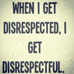 You don't get to disrespect me and think you are just going to breeze. You need real help. I never met a guy that was so narcissistic in my life. You took a wrong fkn turn somewhere in life pal. Bitch Quotes, Badass Quotes, Sarcastic Quotes, True Quotes, Great Quotes, Quotes To Live By, Funny Quotes, Inspirational Quotes, Cocky Quotes