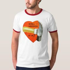 "Shall I Hammer It In? Dead-Ringer T-Shirt - This retro-themed dead-ringer TShirt is a parody of a vintage St. Valentine's Day Card. With some not-so-subtle innuendo, it asks, ""Shall I hammer it in?"" #innuendo #Valentines #StValentinesDay #Valentine#innuendo #hammer #sex #intercourse #suggestive #hot #Sexy #cute #Date #doit #together #intimacy #intimate #parody #vintage #retro #pounding #RingerT #DeadRinger"