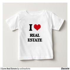 I Love Real Estate Baby T-Shirt Baby Shirts, Kids Shirts, Tee Shirts, T Shirts For Women, Tees, Hoodie Sweatshirts, Hoodies, Love Sites, Software