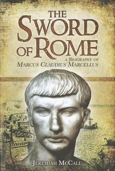 The sword of Rome : a biography of Marcus Claudius Marcellus