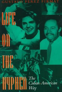 Life On The Hyphen: The Cuban American Way by Gustavo Pérez Firmat (nonfiction)