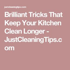 Brilliant Tricks That Keep Your Kitchen Clean Longer - JustCleaningTips.com