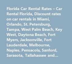 Florida Car Rental Rates – Car Rental Florida, Discount rates on car rentals in Miami, Orlando, St. Petersburg, Tampa, West Palm Beach, Key West, Daytona Beach, Fort Myers, Jacksonville, Fort Lauderdale, Melbourne, Naples. Pensacola, Sanford, Sarasota, Tallahassee and more! #apartment #for #rental…