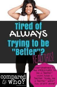 Tired of the endless cycle of self improvement? Always having to be better? Read this from Compared to Who?