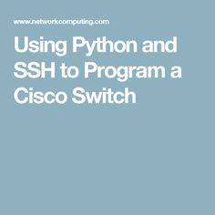 Using Python and SSH to Program a Cisco Switch