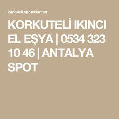 KORKUTELİ IKINCI EL EŞYA   0534 323 10 46   ANTALYA SPOT