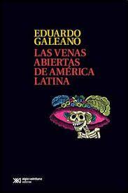 Las venas abiertas de America Latina - Eduardo Galeano