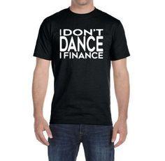 I Don't Dance I Finance Shirt