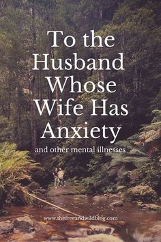 """To the Husband whose Wife Has Anxiety: There's a word in Hebrew language, called """"ahava"""", that means """"love toward one another that can't be broken by anything other than death."""" It's one of the strongest definitions of love. It's a fierce love. A love that fights tirelessly and passionately."""