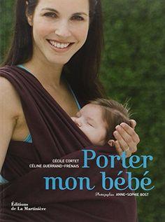 3ec365f4861 Amazon.fr - Porter mon bébé - Cécile Cortet