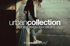 Urban Collection - Adobe Camera Raw by The Preset Factory on @creativework247