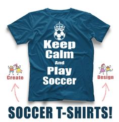 Soccer custom t-shirt design idea's! Keep calm and Play Soccer! Create your team's soccer shirt today! www.rushordertees.com #soccershirts