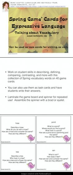 http://www.teacherspayteachers.com/Product/Spring-Game-Cards-for-Expressive-Language-Talking-About-Vocabulary-1190049 A set of 40 game cards for expressive language skills; describe, define, compare, contrast - created via http://pinthemall.net
