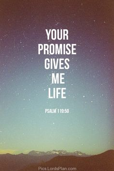 Gods promises gives me life -When God says it it's done.