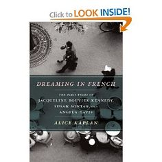 Dreaming in French, The Paris years of Jacqueline Bouvier Kennedy