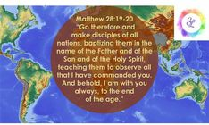 """Matthew """"Go therefore and make disciples of all nations, baptizing them in the name of the Father and of the Son and of the Holy Spirit, teaching them to observe all that I have commanded you. And behold, I am with you always, to the end of the age. Strong Faith, Faith In God, Ascension Of Jesus, Gospel Bible, End Of The Age, Life Verses, Stephanie Lynn, Words Of Jesus, Matthew 28"""