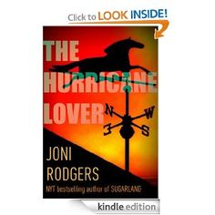 THE HURRICANE LOVER by Joni Rodgers  During the record-smashing hurricane season of 2005, a deadly game of cat and mouse unfolds and a stormy love affair is complicated by polarized politics, high-strung Southern families, a full-on media circus and the worst disaster management goat screw in US history.