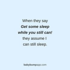 """When they say, """"Get some sleep while you still can,"""" they assume I can still sleep! Pregnancy is exhausting!"""