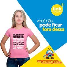 Camiseta So penso em comer : Queria ser gostosa, mas gostosa não posso ser, pois gostosa malha muito e eu só penso em comer...  http://www.camisetasdahora.com/p-4-109-4345/Camiseta---So-penso-em-comer | camisetasdahora
