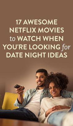 17 Awesome Netflix Movies To Watch When You're Looking For Date Night Ideas