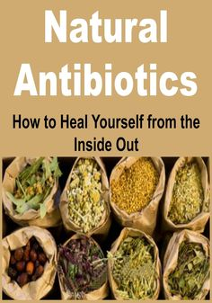 Natural Antibiotics: How to Heal Yourself From the Inside Out: (Natural Remedies - Herbs - Natural Medicine - Antibiotics):Amazon:Kindle Store