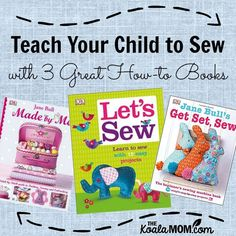 Teach your child to sew with three great how-to books from DK Canada. These books have a project sure to delight and instruct any child, from beginner up.