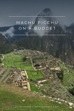 Machu Picchu village with Mountain in background.  Pinterest graphic for blog post Flying With Kids, Weird Stories, Machu Picchu, World Traveler, Travel Guides, Budgeting