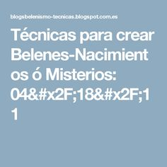 Técnicas para crear Belenes-Nacimientos ó Misterios: 04/18/11