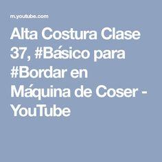 Alta Costura Clase 37, #Básico para #Bordar en Máquina de Coser - YouTube