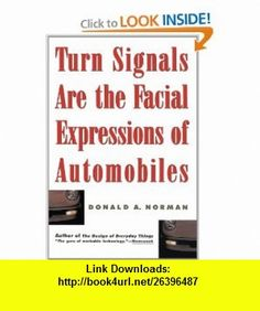 Turn Signals Are The Facial Expressions Of Automobiles (9780201622362) Donald A. Norman , ISBN-10: 020162236X  , ISBN-13: 978-0201622362 ,  , tutorials , pdf , ebook , torrent , downloads , rapidshare , filesonic , hotfile , megaupload , fileserve