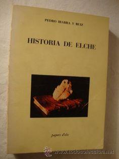 LIBRO ELCHE PEDRO IBARRA - HISTORIA DE ELCHE - AÑO 1982